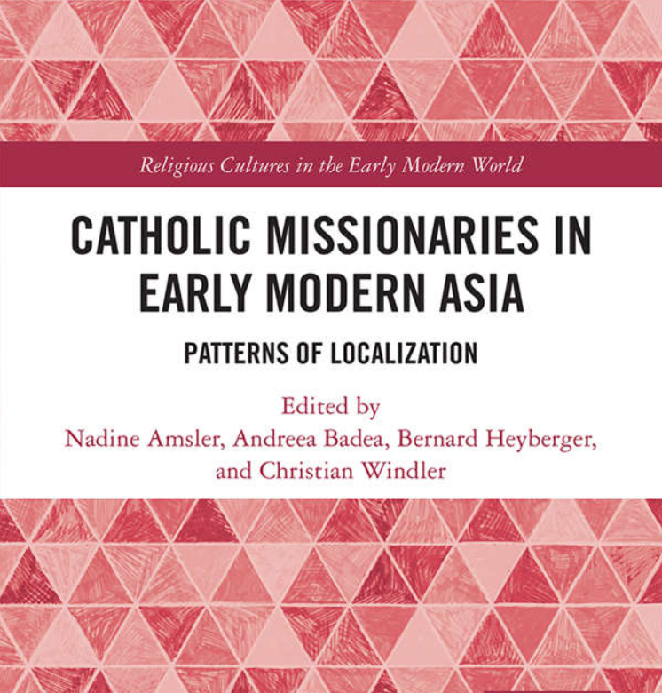 Catholic Missionaries in Early Modern Asia: Patterns of Localization (2019)