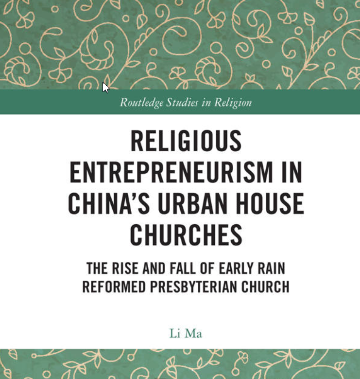 Religious Entrepreneurism in Chinas Urban House Churches: The Rise and Fall of Early Rain Reformed Presbyterian Church (2019)