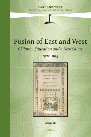 Limin Bai, Fusion of East and West: Children, Education and a New China, 1902-1915 (2019)